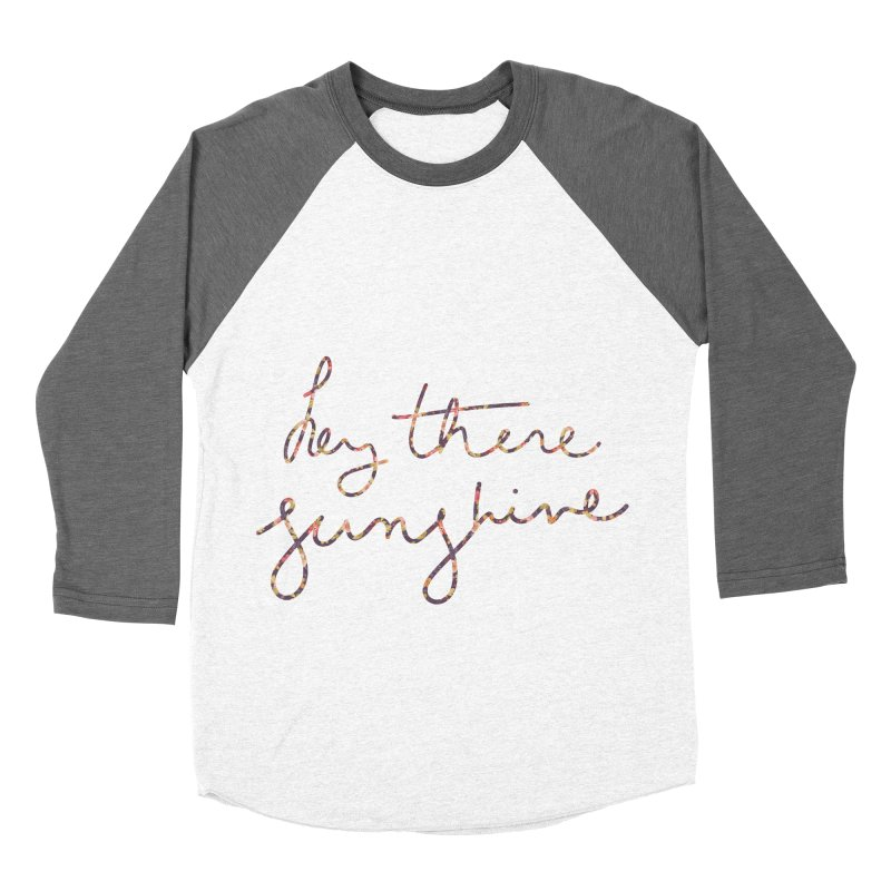 Hey There Sunshine (with flowers) Men's Baseball Triblend T-Shirt by Pen & Paper Design's Shop