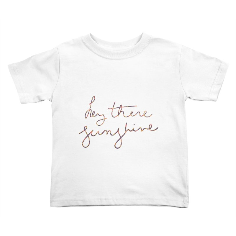 Hey There Sunshine (with flowers) Kids Toddler T-Shirt by Pen & Paper Design's Shop