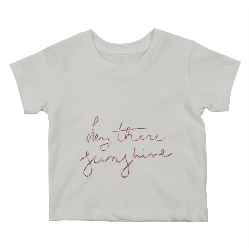 Hey There Sunshine (with flowers) Kids Baby T-Shirt by Pen & Paper Design's Shop