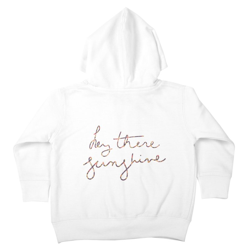 Hey There Sunshine (with flowers) Kids Toddler Zip-Up Hoody by Pen & Paper Design's Shop