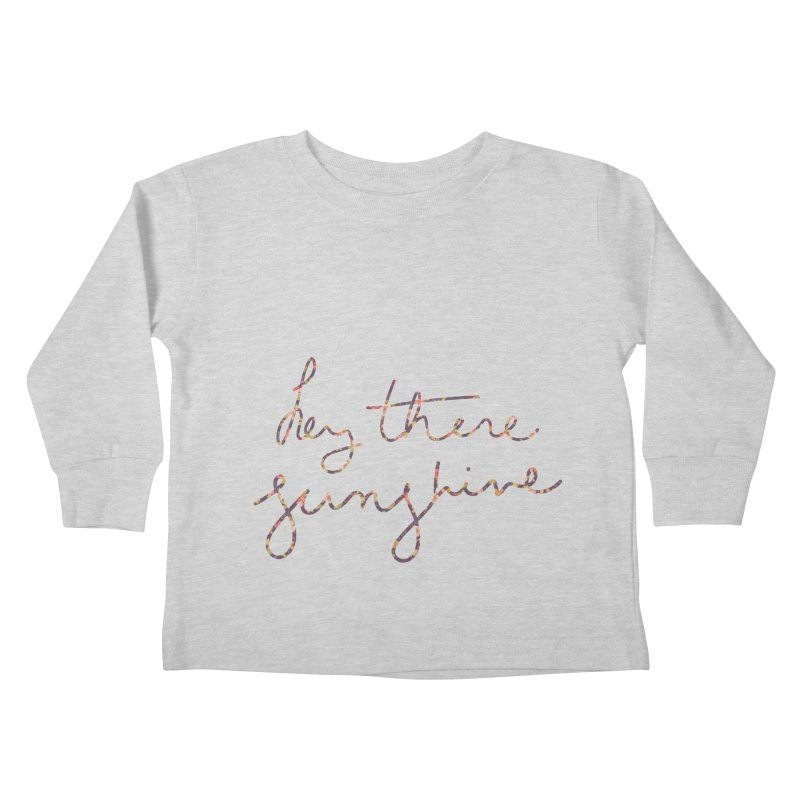 Hey There Sunshine (with flowers) Kids Toddler Longsleeve T-Shirt by Pen & Paper Design's Shop