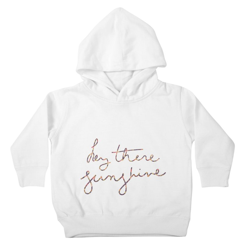 Hey There Sunshine (with flowers) Kids Toddler Pullover Hoody by Pen & Paper Design's Shop