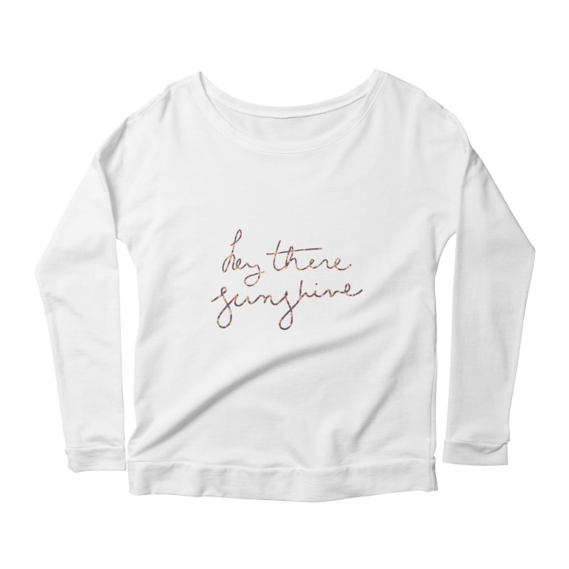 Hey There Sunshine (with flowers) Women's Scoop Neck Longsleeve T-Shirt by Pen & Paper Design's Shop