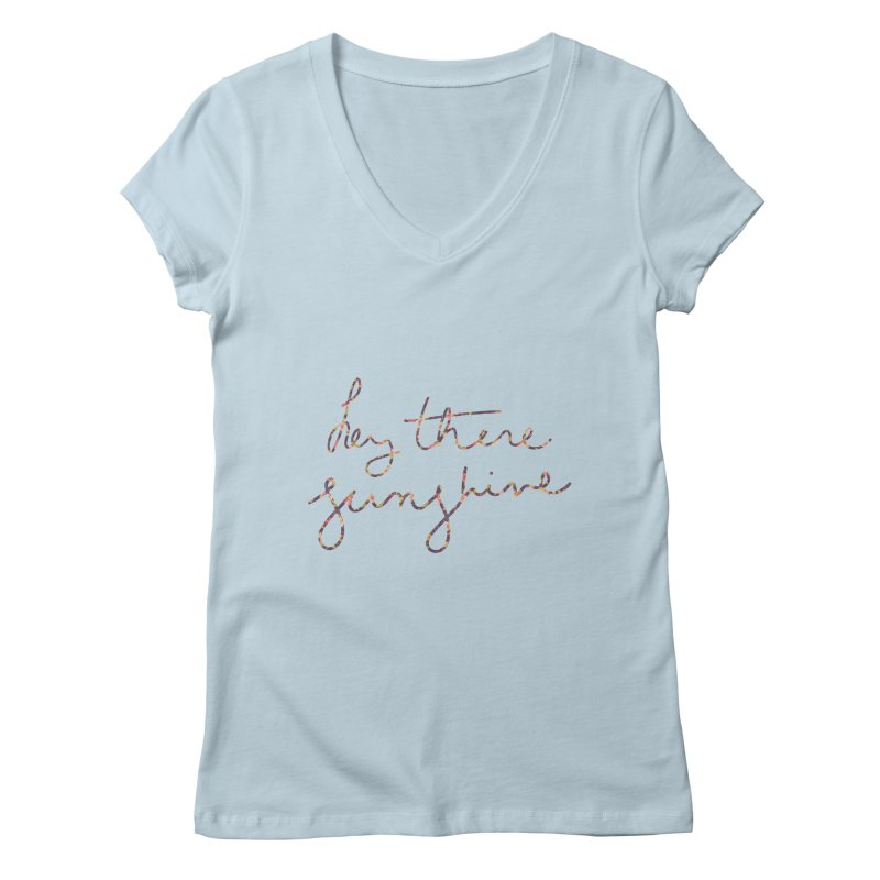 Hey There Sunshine (with flowers) Women's Regular V-Neck by Pen & Paper Design's Shop