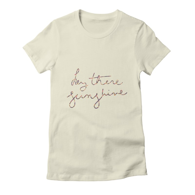 Hey There Sunshine (with flowers) Women's Fitted T-Shirt by Pen & Paper Design's Shop