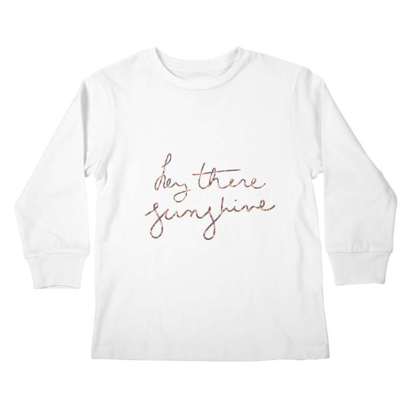 Hey There Sunshine (with flowers) Kids Longsleeve T-Shirt by Pen & Paper Design's Shop