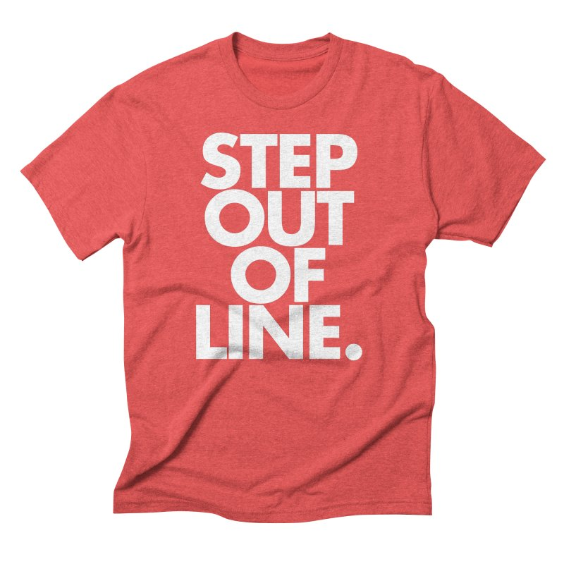 STEP OUT OF LINE-reverse Men's Triblend T-Shirt by La Tiendita Pepito