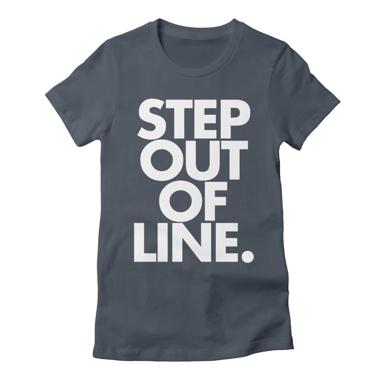 STEP OUT OF LINE-reverse Women's Fitted T-Shirt by La Tiendita Pepito