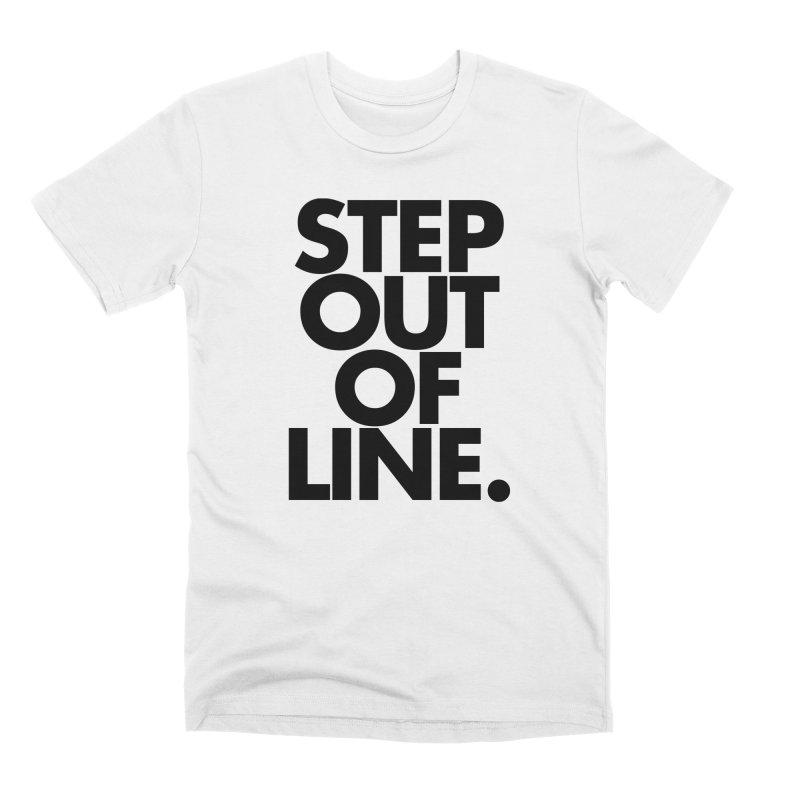 STEP OUT OF LINE-original art Men's Premium T-Shirt by La Tiendita Pepito