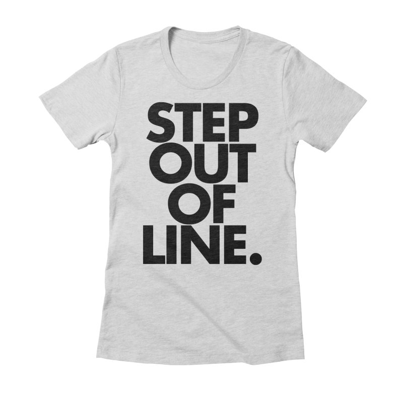 STEP OUT OF LINE-original art Women's Fitted T-Shirt by La Tiendita Pepito