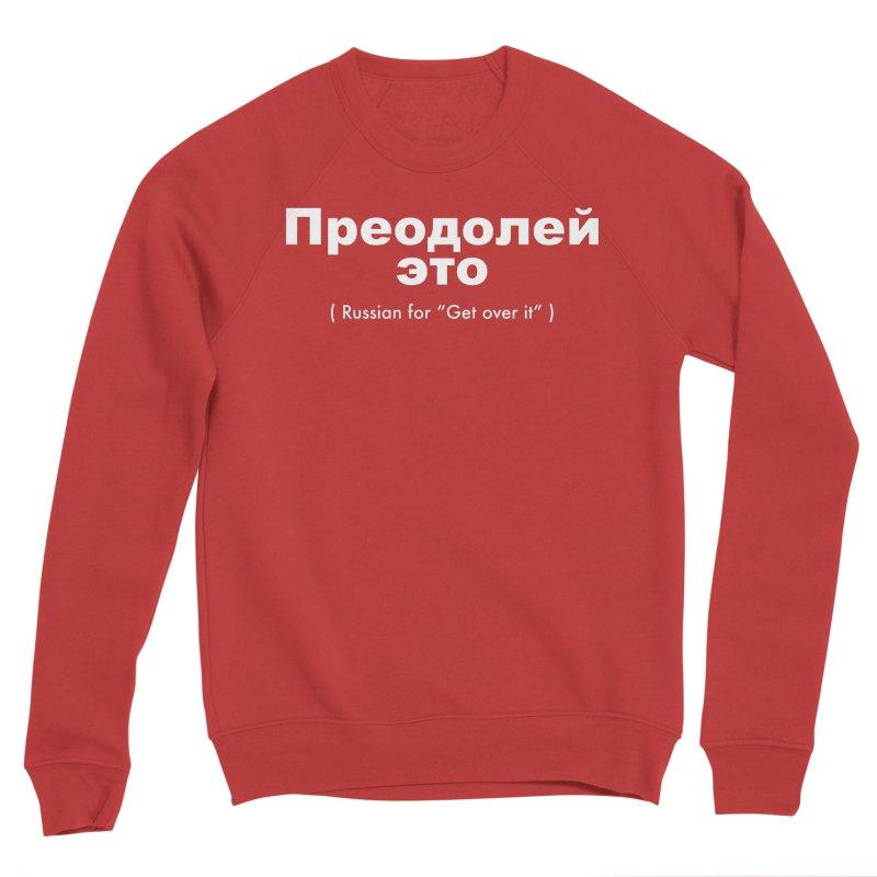 Get Over It Women's Sponge Fleece Sweatshirt by La Tiendita Pepito