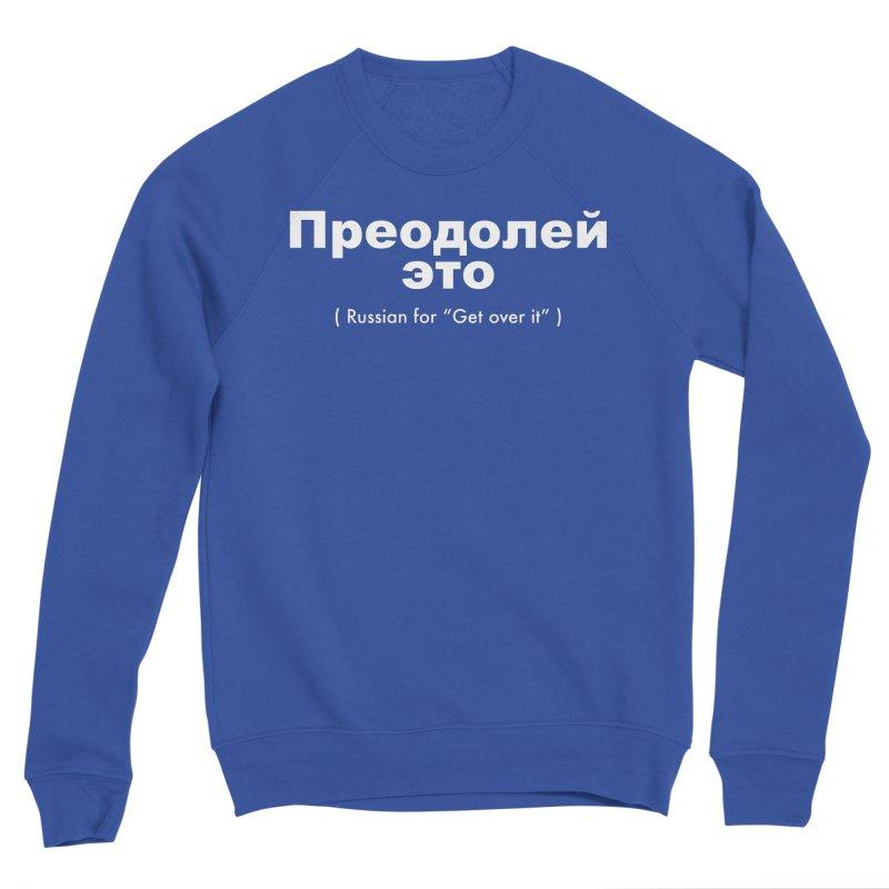 Get Over It Men's Sponge Fleece Sweatshirt by La Tiendita Pepito