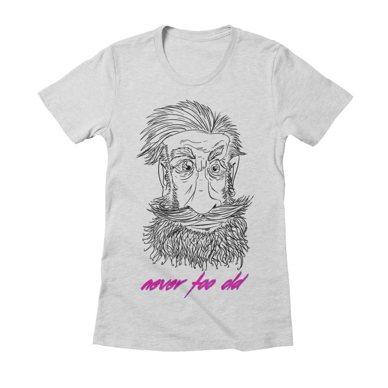 Never too old Women's Fitted T-Shirt by peregraphs's Artist Shop