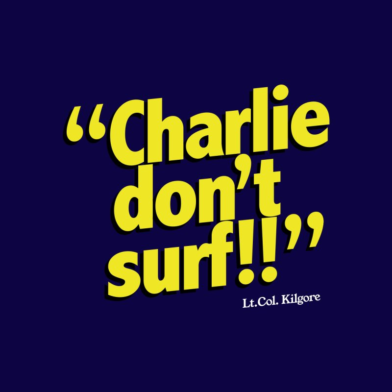 Charlie don't surf!! by peregraphs's Artist Shop