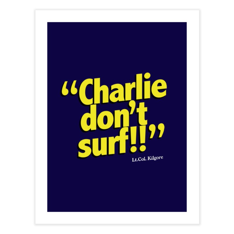 Charlie don't surf!! Home Fine Art Print by peregraphs's Artist Shop