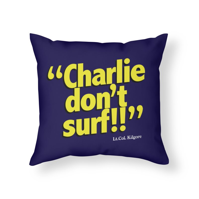 Charlie don't surf!! Home Throw Pillow by peregraphs's Artist Shop
