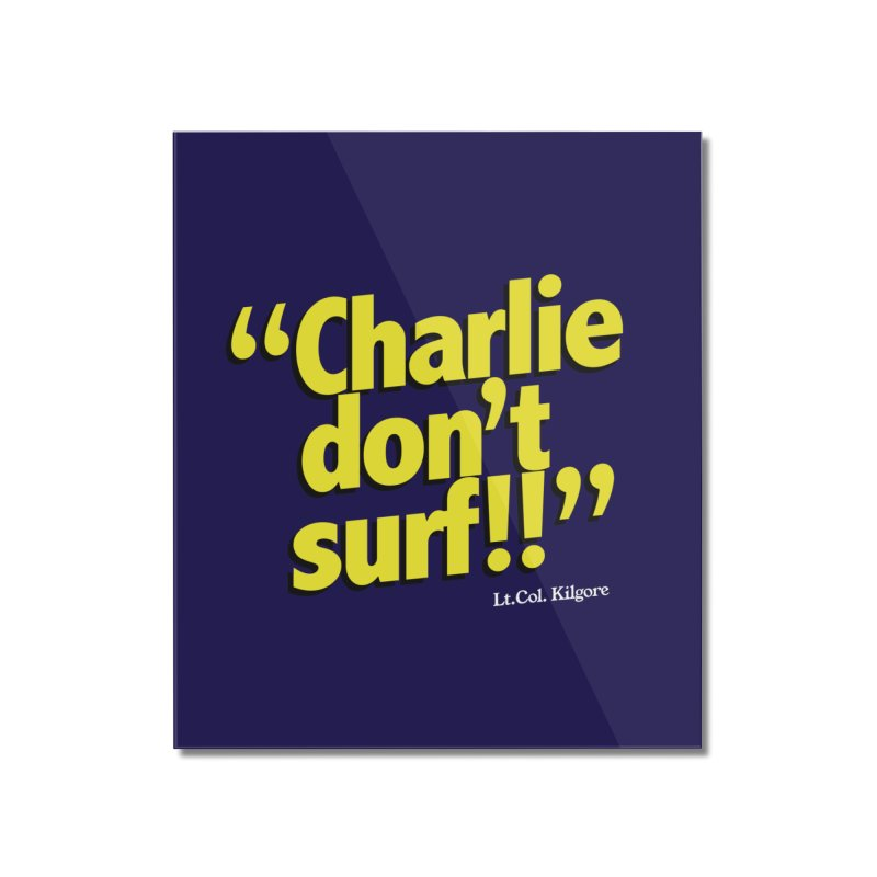 Charlie don't surf!! Home Mounted Acrylic Print by peregraphs's Artist Shop