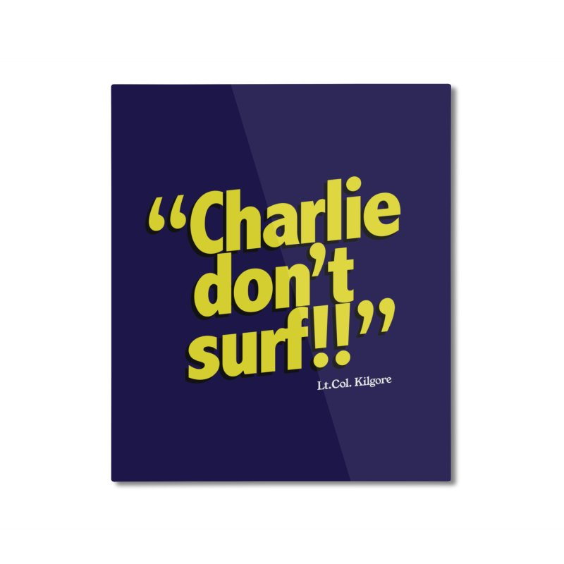 Charlie don't surf!! Home Mounted Aluminum Print by peregraphs's Artist Shop