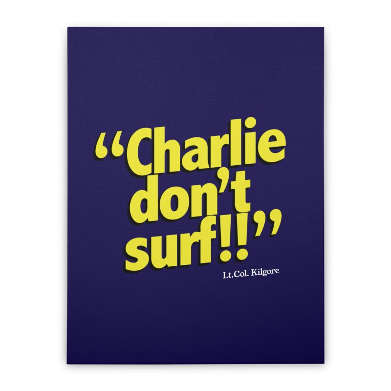 Charlie don't surf!! Home Stretched Canvas by peregraphs's Artist Shop