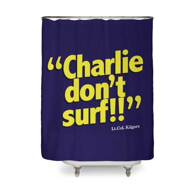 Charlie don't surf!! Home Shower Curtain by peregraphs's Artist Shop