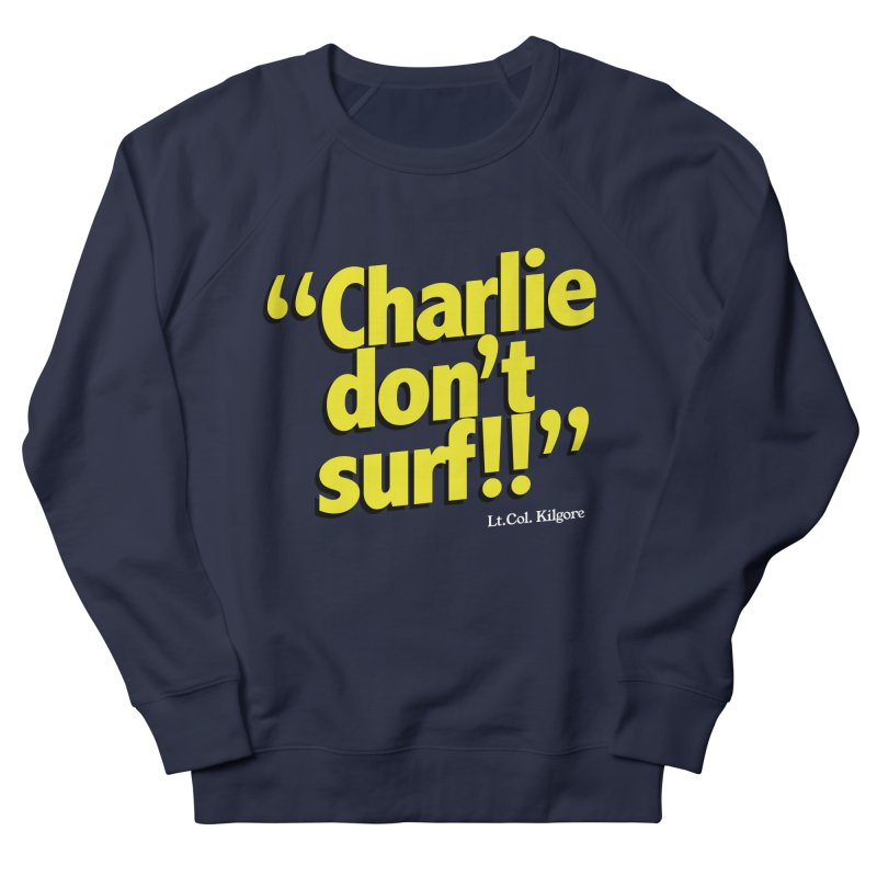Charlie don't surf!! Men's French Terry Sweatshirt by peregraphs's Artist Shop