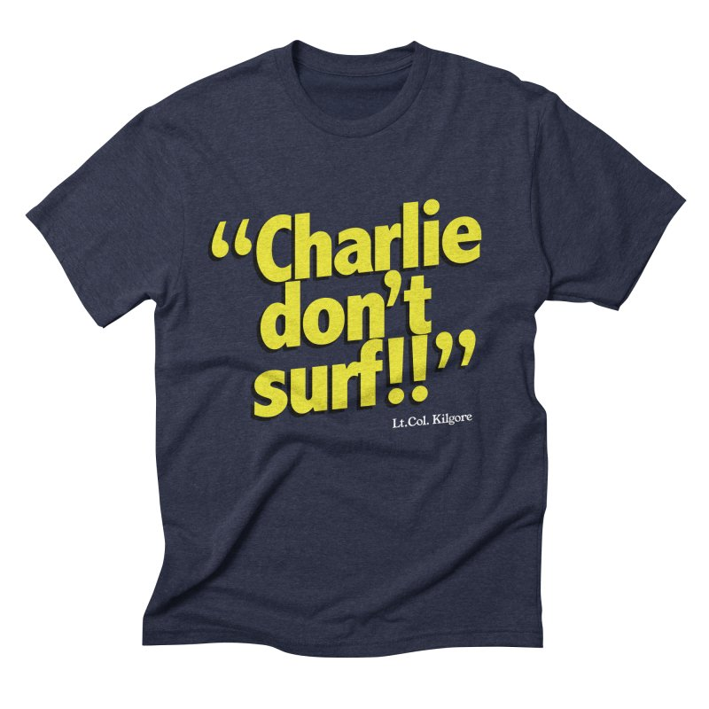 Charlie don't surf!! Men's Triblend T-Shirt by peregraphs's Artist Shop