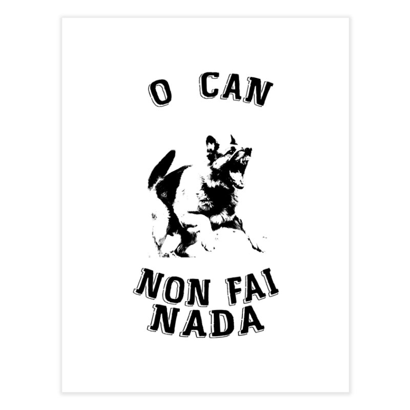 O can non fai nada Home Fine Art Print by peregraphs's Artist Shop