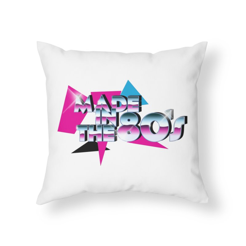 Made in the 80's Home Throw Pillow by peregraphs's Artist Shop