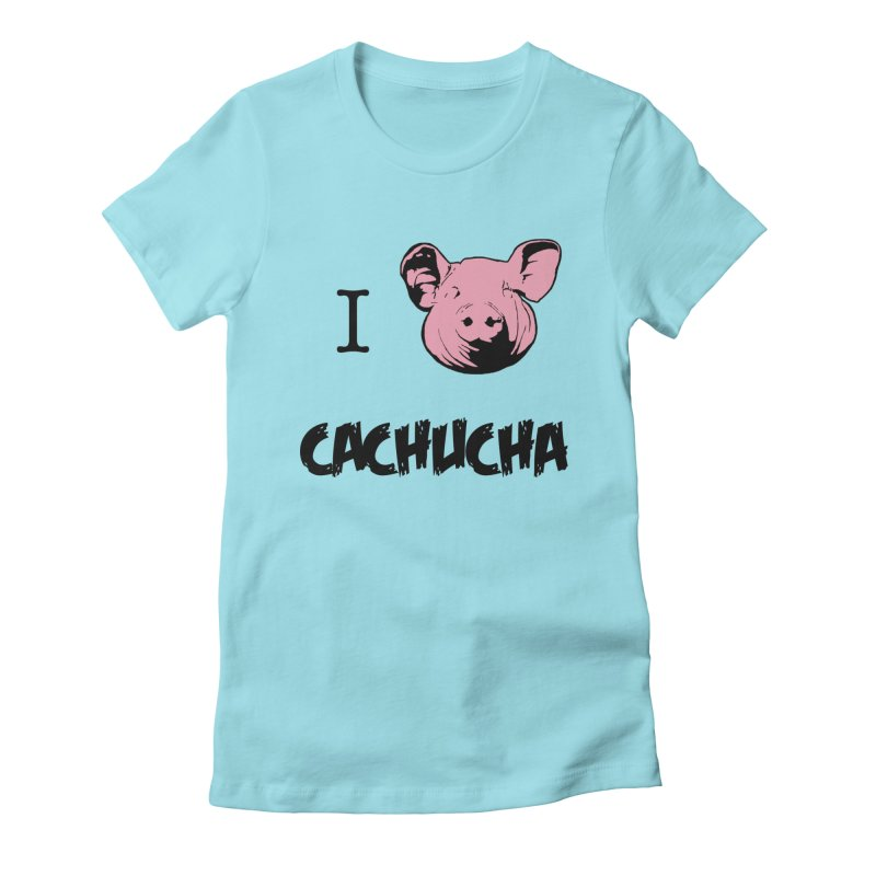 I love cachucha in Women's Fitted T-Shirt Cancun by peregraphs's Artist Shop