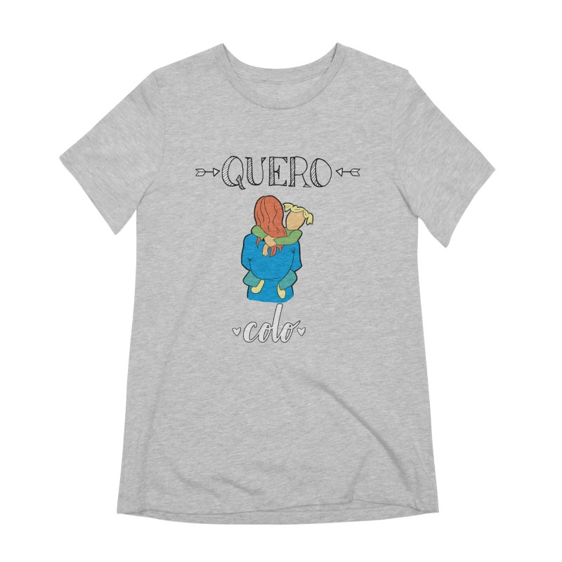 Quero colo Women's Extra Soft T-Shirt by peregraphs's Artist Shop