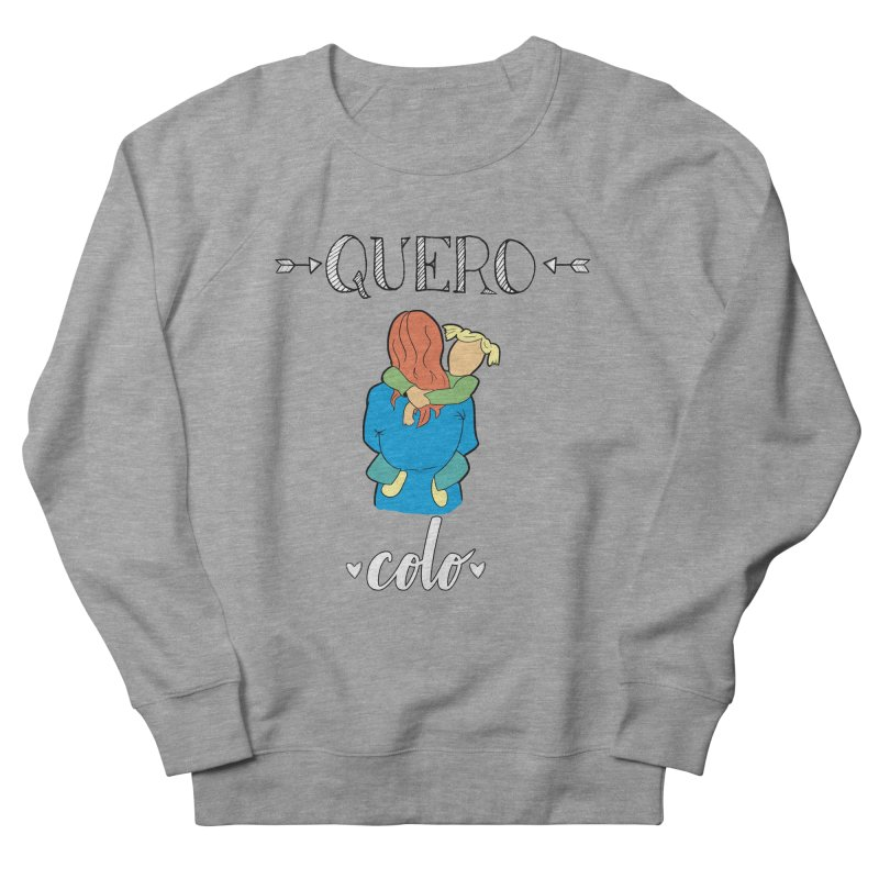 Quero colo Women's French Terry Sweatshirt by peregraphs's Artist Shop