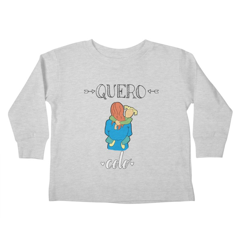 Quero colo Kids Toddler Longsleeve T-Shirt by peregraphs's Artist Shop