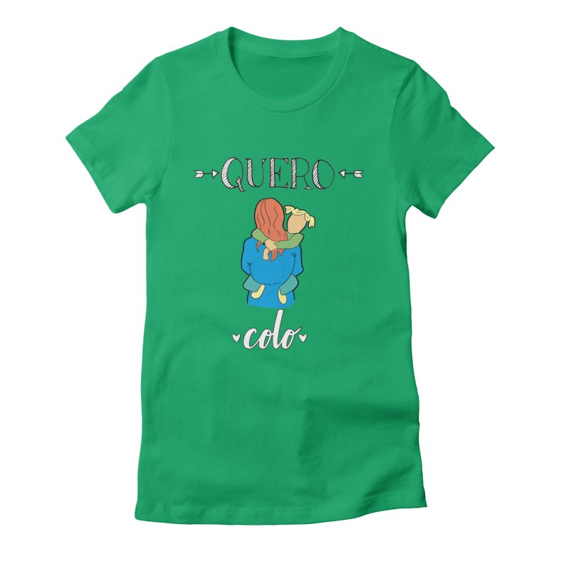 Quero colo Women's Fitted T-Shirt by peregraphs's Artist Shop