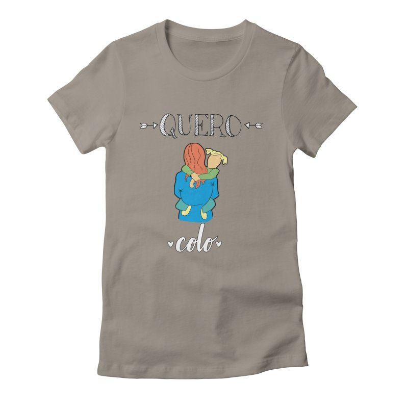 Quero colo Women's T-Shirt by peregraphs's Artist Shop