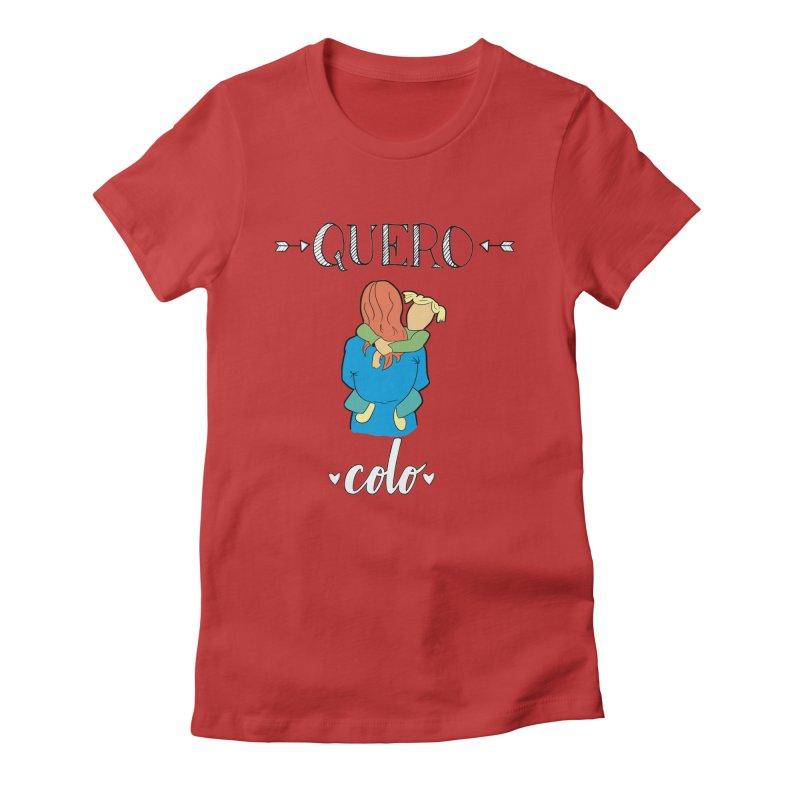 Quero colo Women's T-Shirt by peregraphs's Artist Shop