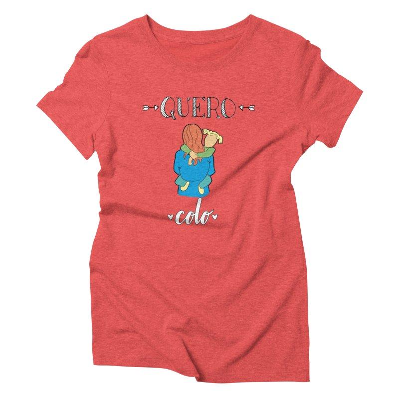 Quero colo Women's Triblend T-Shirt by peregraphs's Artist Shop