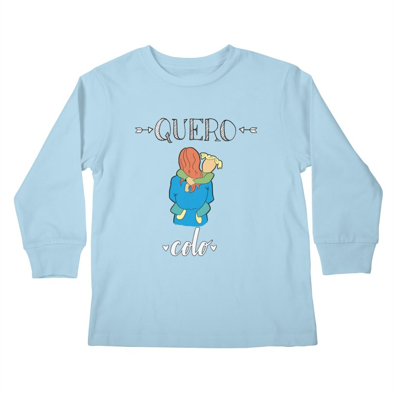 Quero colo Kids Longsleeve T-Shirt by peregraphs's Artist Shop