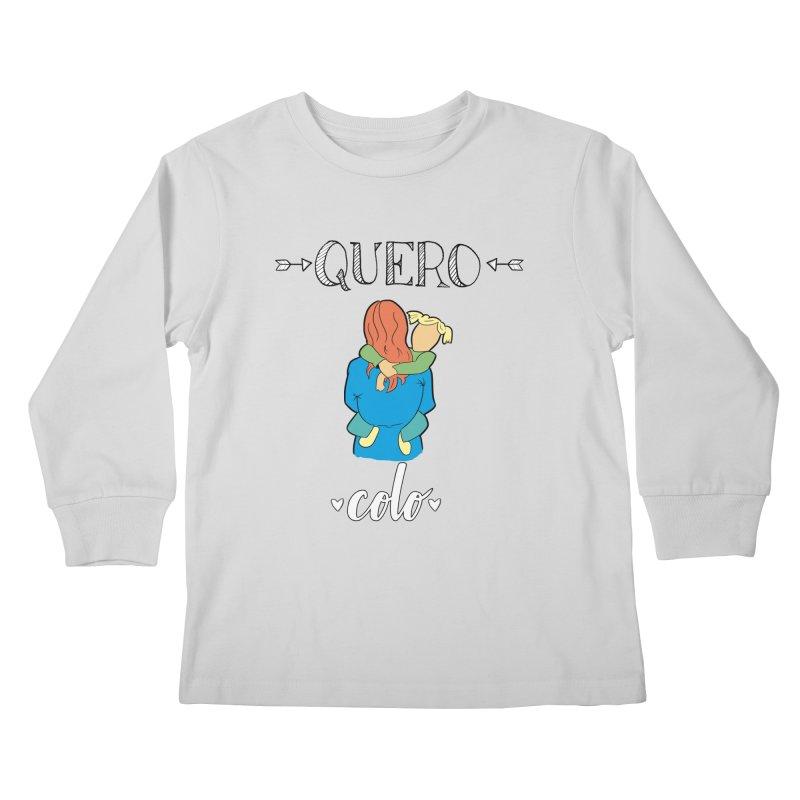 Quero colo Kids Longsleeve T-Shirt by peregraphs's Artist Shop