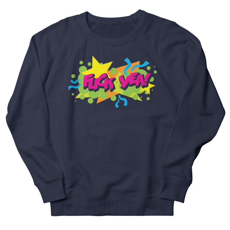 EFF YEA! Women's French Terry Sweatshirt by periwinkelle's Artist Shop