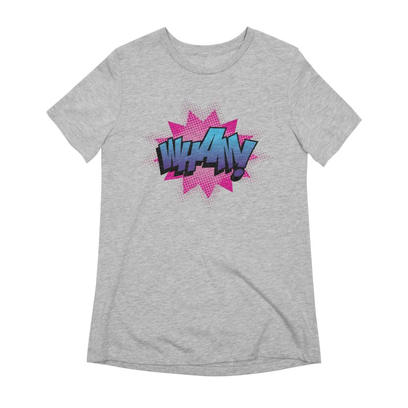 WHAM! Women's Extra Soft T-Shirt by periwinkelle's Artist Shop