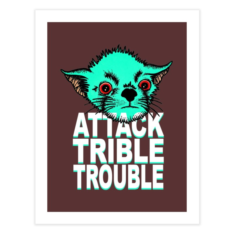 ATTACK TRIBLE TROUBLE Home Fine Art Print by pesst's Artist Shop