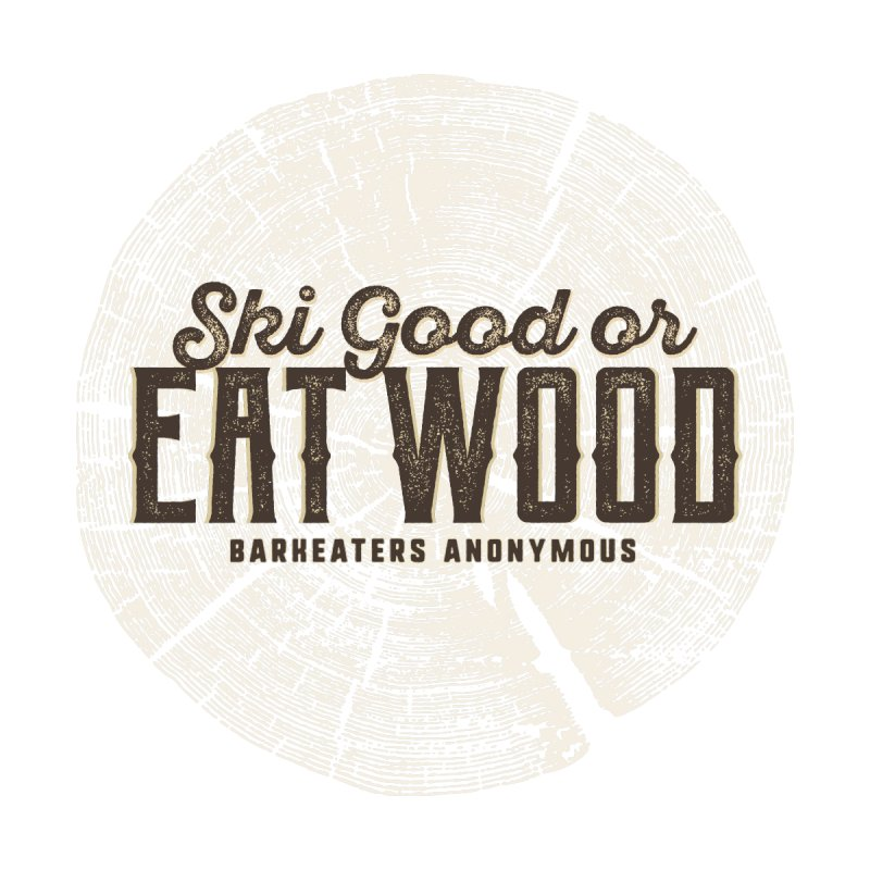 Ski Good or Eat Wood - Barkeaters Anonymous by Walters Media & Design