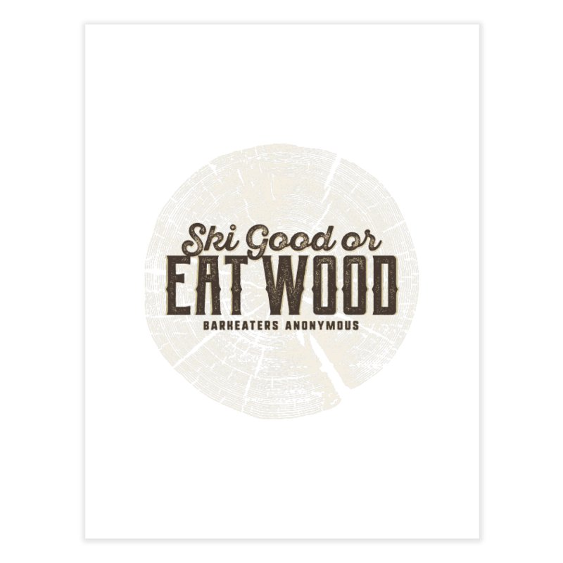 Ski Good or Eat Wood - Barkeaters Anonymous Home Fine Art Print by Walters Media & Design