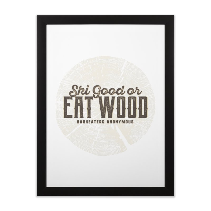 Ski Good or Eat Wood - Barkeaters Anonymous Home Framed Fine Art Print by Walters Media & Design