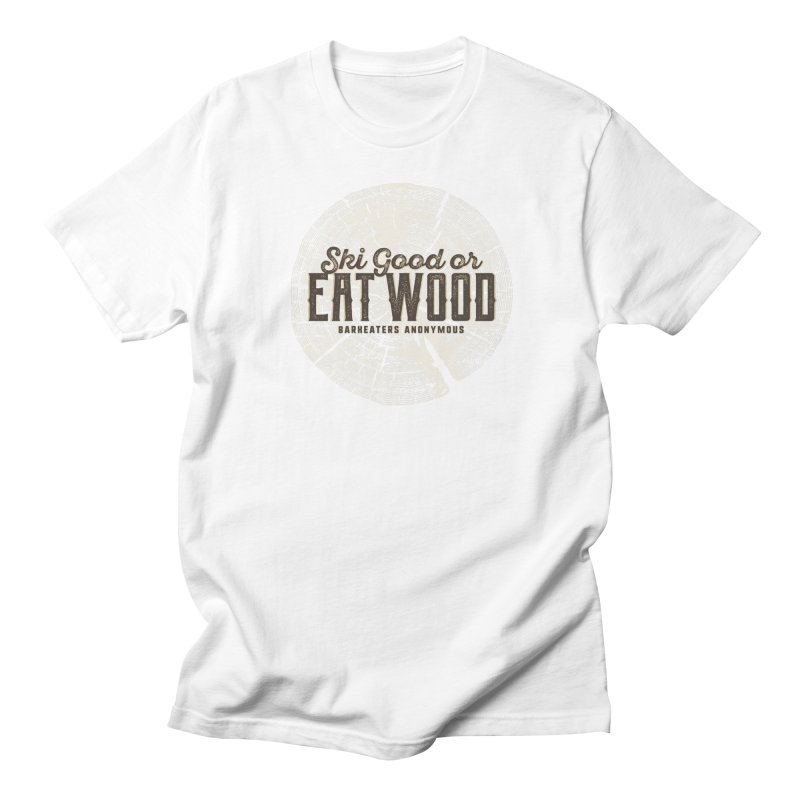 Ski Good or Eat Wood - Barkeaters Anonymous in Men's Regular T-Shirt White by Walters Media & Design