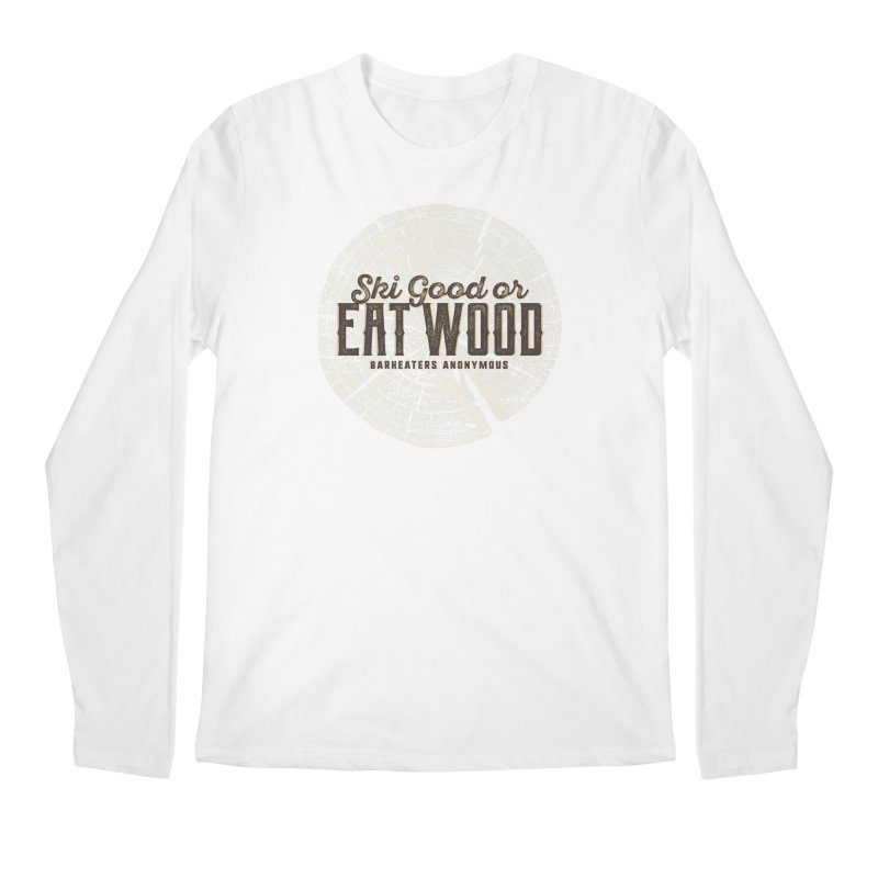Ski Good or Eat Wood - Barkeaters Anonymous Men's Regular Longsleeve T-Shirt by Walters Media & Design
