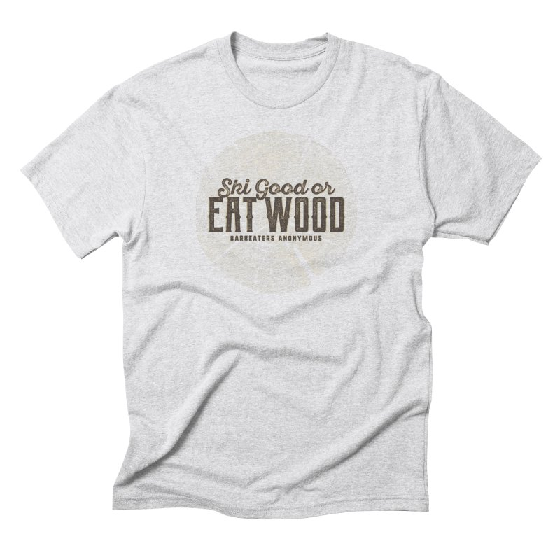 Ski Good or Eat Wood - Barkeaters Anonymous Men's T-Shirt by Walters Media & Design