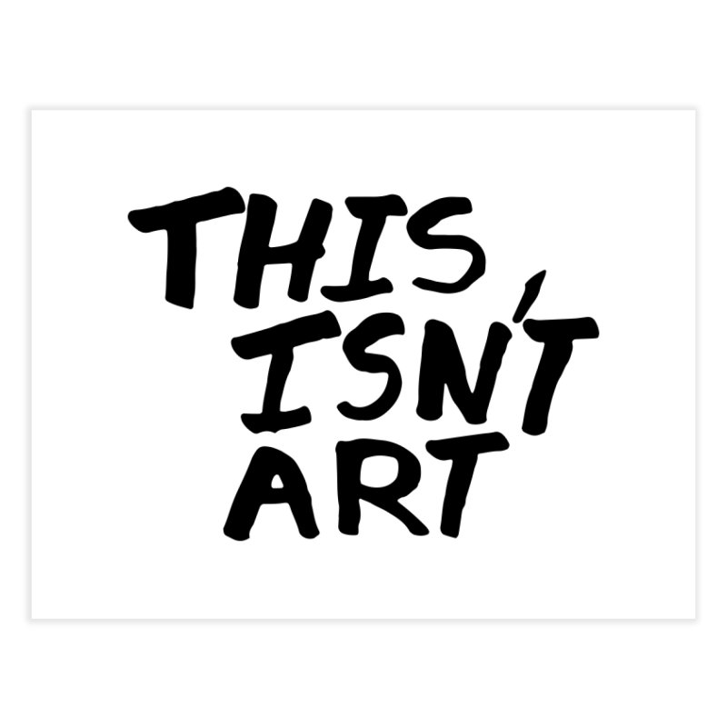 This isn't art Home Fine Art Print by Petty Designs