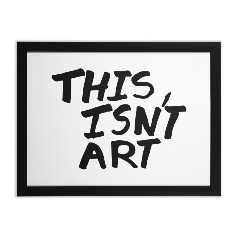 This isn't art Home Framed Fine Art Print by Petty Designs