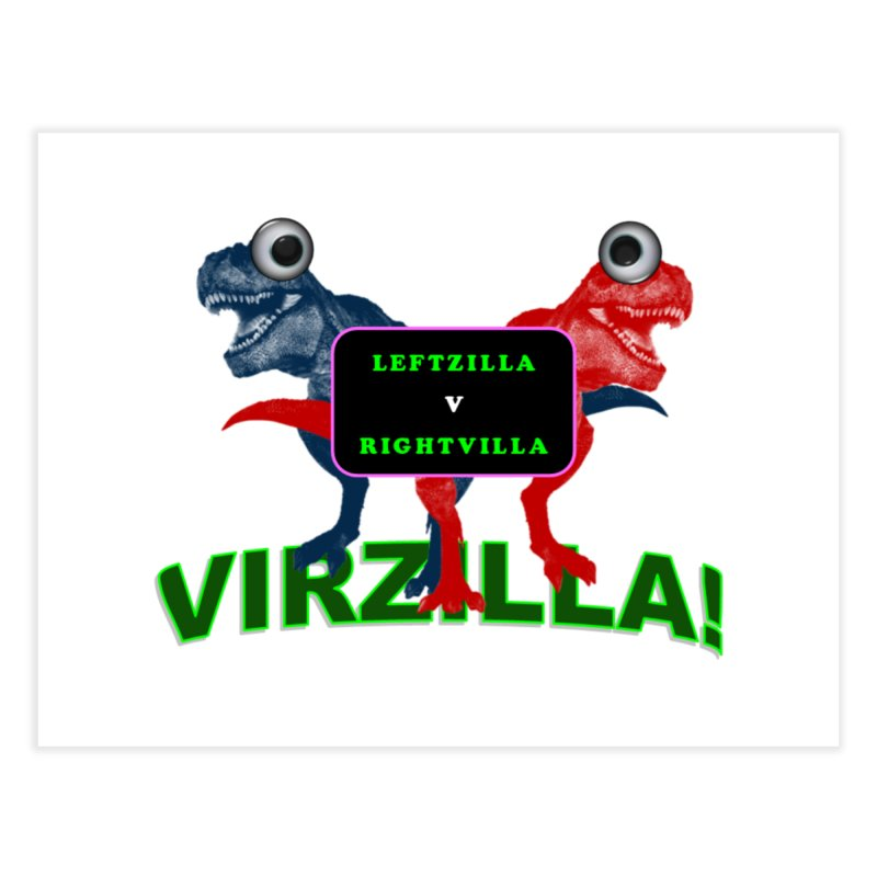 Virzilla Home Fine Art Print by PGMercher  - A Pretty Good Merch Shop